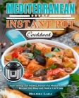 Mediterranean Instant Pot Cookbook: Time-Saving and Healthy Instant Pot Mediterranean Diet Recipes that Busy and Novice Can Cook Cover Image