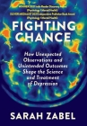 Fighting Chance: How Unexpected Observations and Unintended Outcomes Shape the Science and Treatment of Depression Cover Image