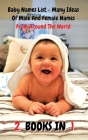 [ 2 Books in 1 ] - Baby Names List - Ideas of Male and Female Names from Around the World: This Book Contains 2 Manuscripts - Many Baby Names - Boy Na Cover Image