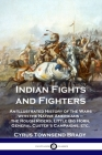 Indian Fights and Fighters: An Illustrated History of the Wars with the Native Americans - the Rough Riders, Little Big Horn, General Custer's Cam Cover Image