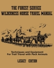 The Forest Service Wilderness Horse Travel Manual (Legacy Edition): Techniques And Equipment For Trail Travel With Pack Animals Cover Image