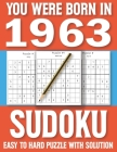 You Were Born In 1963: Sudoku Book: Sudoku Puzzle Book For All Puzzle Fans 80 Large Print Sudoku Puzzle & Solutons Cover Image