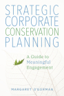 Strategic Corporate Conservation Planning: A Guide to Meaningful Engagement Cover Image