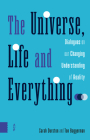 The Universe, Life and Everything...: Dialogues on our Changing Understanding of Reality Cover Image