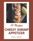 175 Cheesy Shrimp Appetizer Recipes: A Cheesy Shrimp Appetizer Cookbook for Your Gathering Cover Image