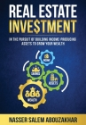 Real Estate Investment: In the pursuit of building income-producing assets to grow your wealth Cover Image