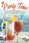 It's Party Time! - Celebrate National Punch Day: Discover 40 Boozy and Non-Boozy Punch Recipes Cover Image