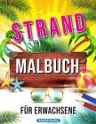 Strand Malbuch: Entspannende Strand Urlaubs Szenen, Schöne Sommer Motive zum Stressabbau Cover Image
