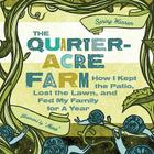 The Quarter-Acre Farm: How I Kept the Patio, Lost the Lawn, and Fed My Family for a Year Cover Image