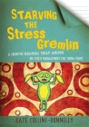 Starving the Stress Gremlin: A Cognitive Behavioural Therapy Workbook on Stress Management for Young People (Gremlin and Thief CBT Workbooks #6) Cover Image