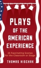 Plays of the American Experience: 25 Fascinating Scenes for the Classroom or Stage Cover Image