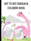 dot to dot dinosaur coloring book: dinosaur dot to dot coloring book for kids ages 3-5 4-8 6-8 8-12 Activity. dot to dot dinosaur coloring and activit Cover Image