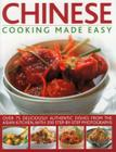 Chinese Cooking Made Easy: Over 75 Deliciously Authentic Dishes from the Asian Kitchen, with 350 Step-By-Step Photographs Cover Image
