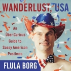 Wanderlust, USA Lib/E: An Uber-Curious Guide to Sassy American Pastimes Cover Image