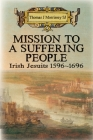 Mission to a Suffering People: Irish Jesuits 1596 to 1696 Cover Image