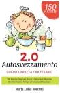 Autosvezzamento 2.0: Guida Completa + Ricettario. 150 Ricette Originali, Facili e Veloci per Mamme che Non Hanno Tempo o Fantasia di Cucina Cover Image