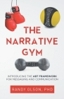 The Narrative Gym: Introducing the ABT Framework For Messaging and Communication Cover Image