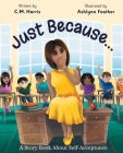 Just Because...: A Story Book About Self-Acceptance Cover Image