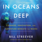 In Ocean's Deep: Courage, Innovation, and Adventure Beneath the Waves Cover Image
