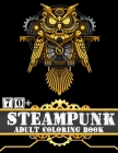 Steampunk Adult coloring book: A Coloring Book of 70+ unique Beautiful Detailed mechanical animals: Vintage and Futuristic mechanical animals to colo Cover Image