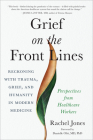 Grief on the Front Lines: Reckoning with Trauma, Grief, and Humanity in Modern Medicine Cover Image