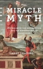 The Miracle Myth: Why Belief in the Resurrection and the Supernatural Is Unjustified Cover Image