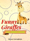 Funny Giraffes Coloring Book: Cute Giraffes Coloring Book Adorable Giraffes Coloring Pages for Kids 25 Incredibly Cute and Lovable Giraffes Cover Image