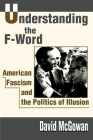 Understanding the F-Word: American Fascism and the Politics of Illusion Cover Image