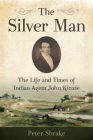The Silver Man: The Life and Times of Indian Agent John Kinzie Cover Image