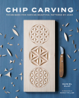 Chip Carving: Classic Techniques for a Tradional Craft Cover Image
