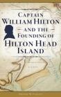 Captain William Hilton and the Founding of Hilton Head Island Cover Image
