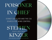 Poisoner in Chief: Sidney Gottlieb and the CIA Search for Mind Control Cover Image
