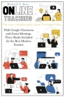 Online Teaching: The most complete guide about teaching online with Google Classroom and Zoom Meetings. Three books included for the be Cover Image