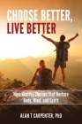 Choose Better, Live Better: Nine Healthy Choices that Nurture Body, Mind, and Spirit Cover Image