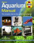Aquarium Manual: The Complete Step-by-Step Guide to Keeping Fish Cover Image