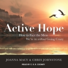 Active Hope Lib/E: How to Face the Mess We're in Without Going Crazy Cover Image