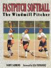 Fastpitch Softball: The Windmill Pitcher Cover Image