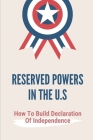 Reserved Powers In The U.S: How To Build Declaration Of Independence: Development Of Quartering Soldiers Cover Image