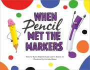 When Pencil Met the Markers (When Pencil Met Eraser) Cover Image