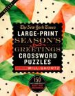 The New York Times Large-Print Season's Greetings Crossword Puzzles: 150 Easy to Hard Puzzles to Boost Your Brainpower Cover Image