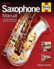 Saxophone Manual: Choosing, Setting Up and Maintaining a Saxophone Cover Image