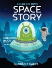 Color My Own Space Story: An Immersive, Customizable Coloring Book for Kids (That Rhymes!) Cover Image