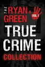 The Ryan Green True Crime Collection: Volume 1 Cover Image