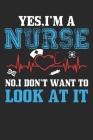 Yes, I am a Nurse No, I Don't Want to Look At It!: Yes, I am a Nurse No, I Don't Want to Look At It!: Nurses Paperback, 6