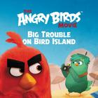 The Angry Birds Movie: Big Trouble on Bird Island Cover Image