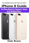 iPhone 8 Guide: The iPhone Manual for Beginners, Seniors & for All iPhone Users Cover Image