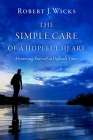 The Simple Care of a Hopeful Heart: Mentoring Yourself in Difficult Times Cover Image
