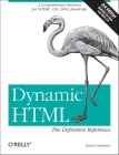 Dynamic Html: The Definitive Reference: A Comprehensive Resource for Xhtml, Css, Dom, JavaScript Cover Image