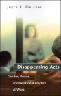 Disappearing Acts: Gender, Power, and Relational Practice at Work Cover Image