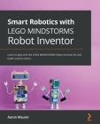 Smart Robotics with LEGO MINDSTORMS Robot Inventor: Learn to play with the LEGO MINDSTORMS Robot Inventor kit and build creative robots Cover Image